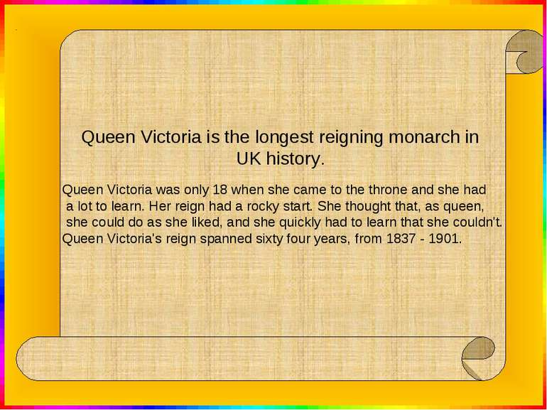 Queen Victoria was only 18 when she came to the throne and she had a lot to l...