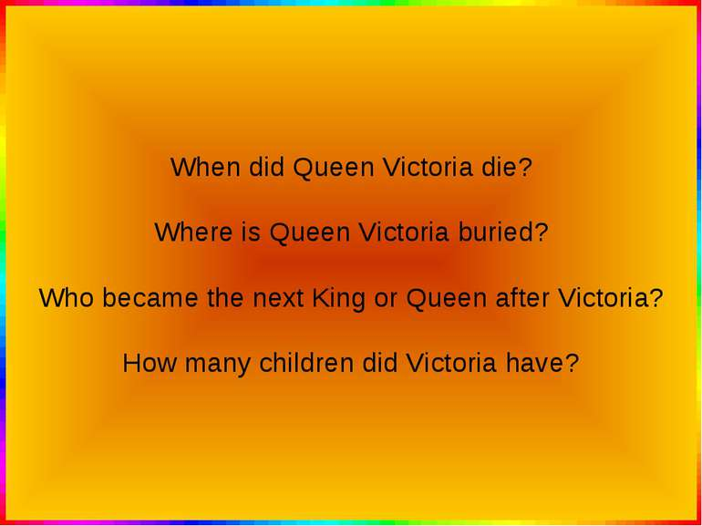 When did Queen Victoria die? Where is Queen Victoria buried? Who became the n...