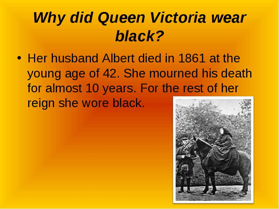 Why did Queen Victoria wear black? Her husband Albert died in 1861 at the you...