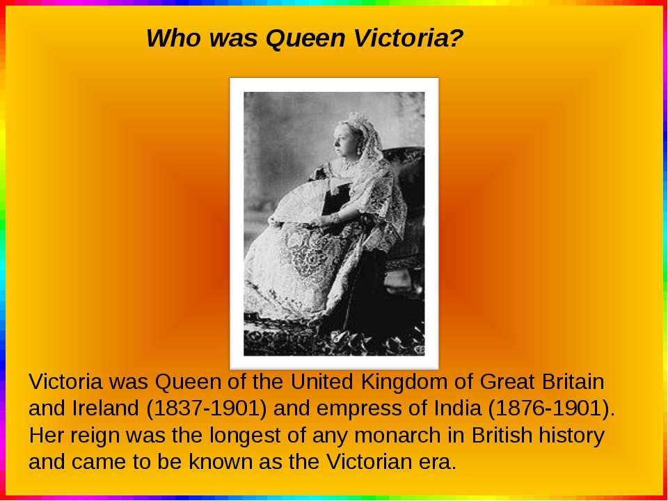 Who was Queen Victoria? Victoria was Queen of the United Kingdom of Great Bri...