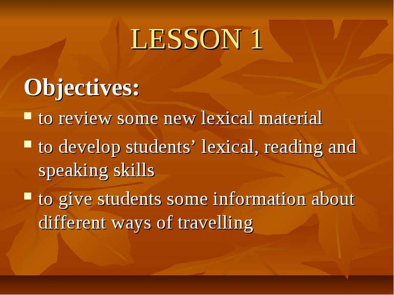 LESSON 1 Objectives: to review some new lexical material to develop students'...