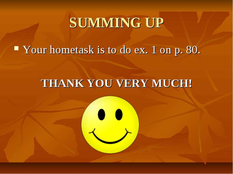SUMMING UP Your hometask is to do ex. 1 on p. 80. THANK YOU VERY MUCH!