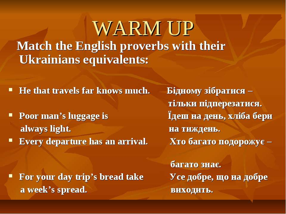 WARM UP Match the English proverbs with their Ukrainians equivalents: He that...