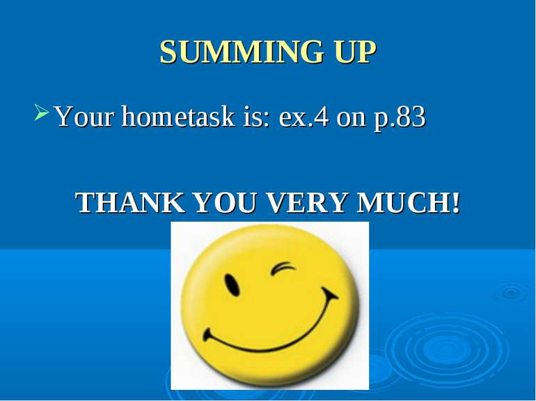 SUMMING UP Your hometask is: ex.4 on p.83 THANK YOU VERY MUCH!