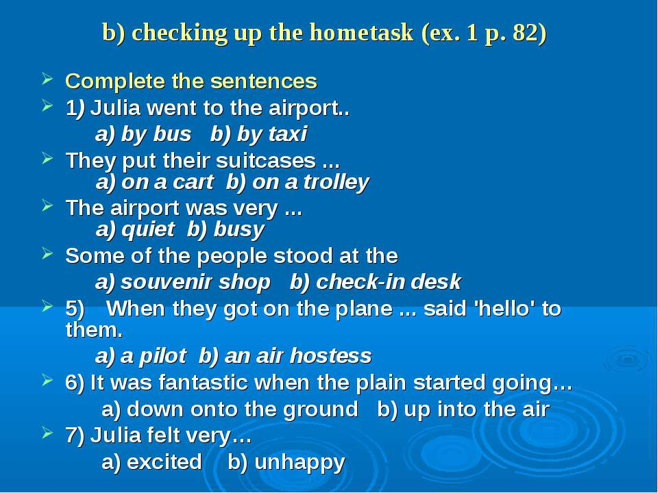b) checking up the hometask (ex. 1 p. 82) Complete the sentences 1) Julia wen...