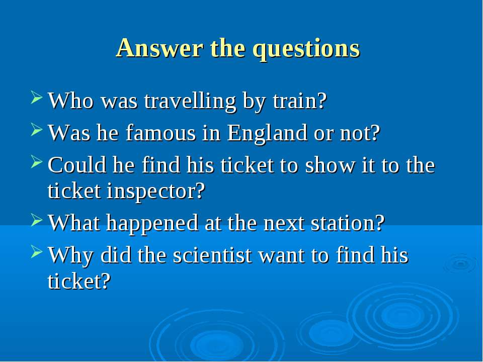 Answer the questions Who was travelling by train? Was he famous in England or...