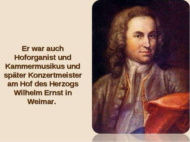 Er war auch Hoforganist und Kammermusikus und später Konzertmeister am Hof de...