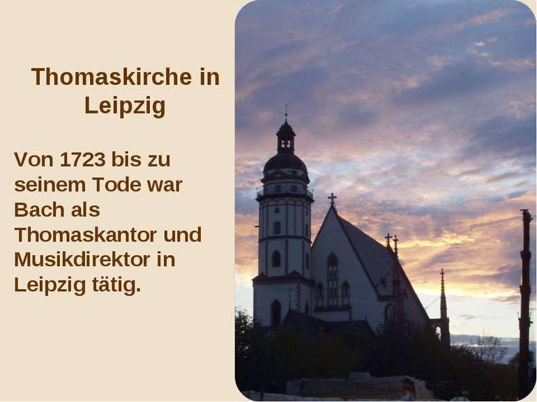 Thomaskirche in Leipzig Von 1723 bis zu seinem Tode war Bach als Thomaskantor...