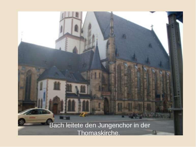 Bach leitete den Jungenchor in der Thomaskirche.