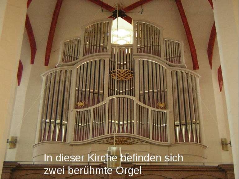 In dieser Kirche befinden sich zwei berühmte Orgel.