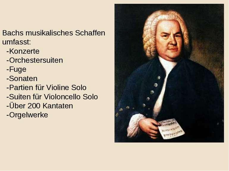 Bachs musikalisches Schaffen umfasst: -Konzerte -Orchestersuiten -Fuge -Sonat...