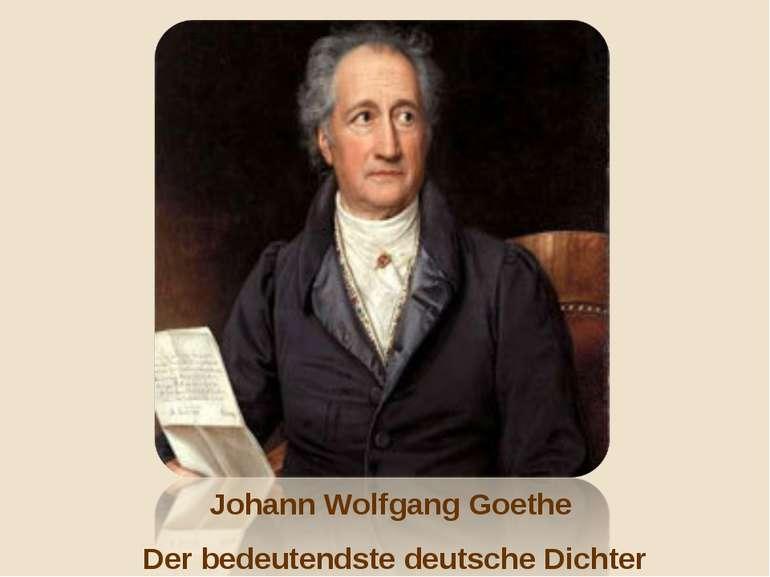 Johann Wolfgang Goethe Der bedeutendste deutsche Dichter