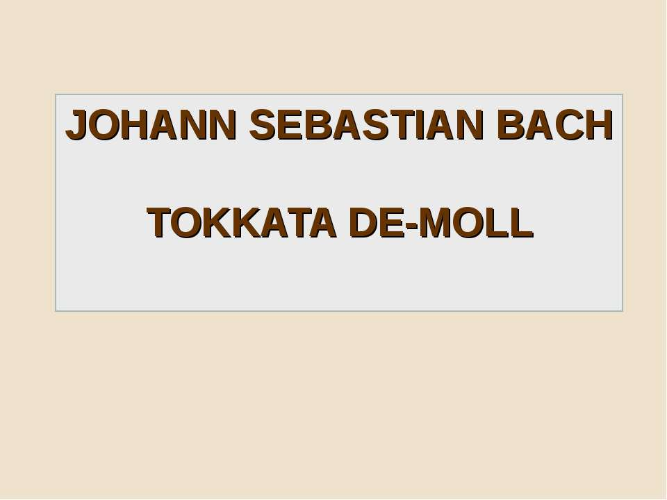 JOHANN SEBASTIAN BACH TOKKATA DE-MOLL