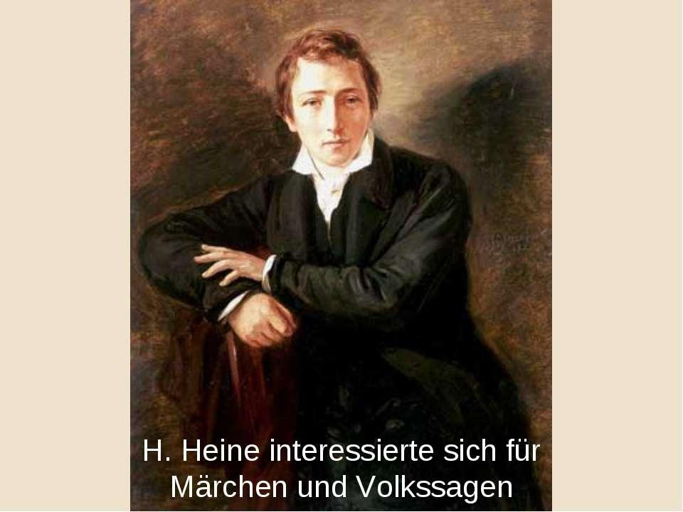 H. Heine interessierte sich für Märchen und Volkssagen
