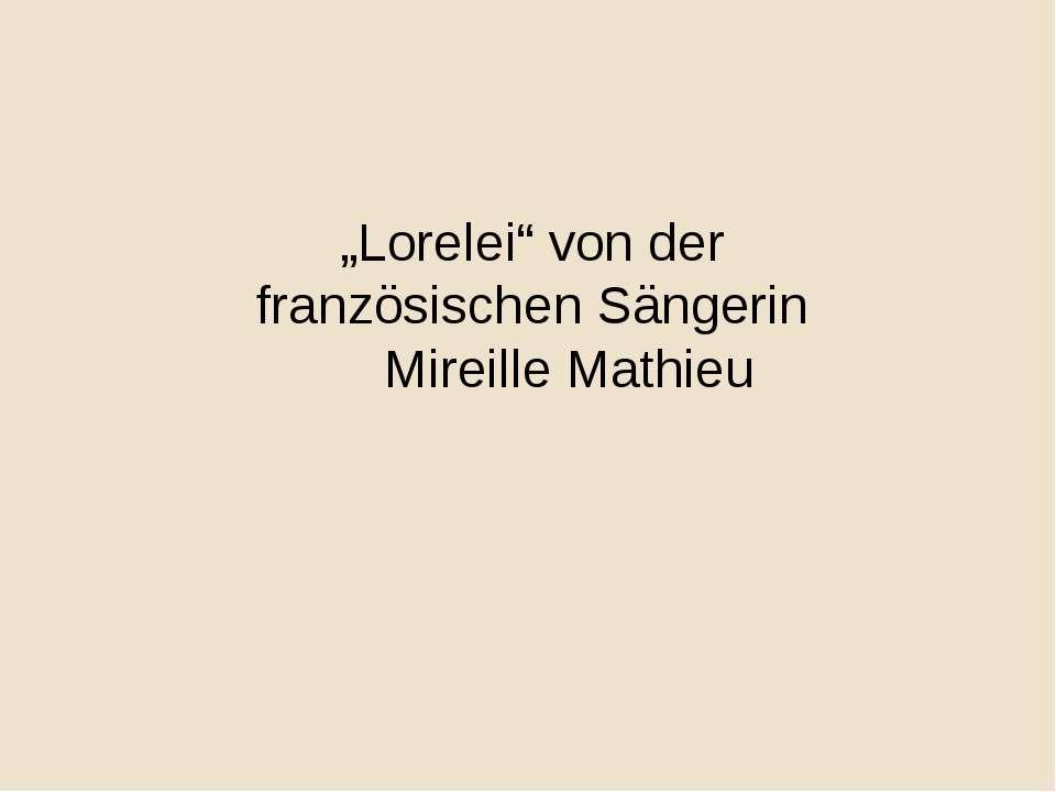 """""""Lorelei"""" von der französischen Sängerin Mireille Mathieu"""