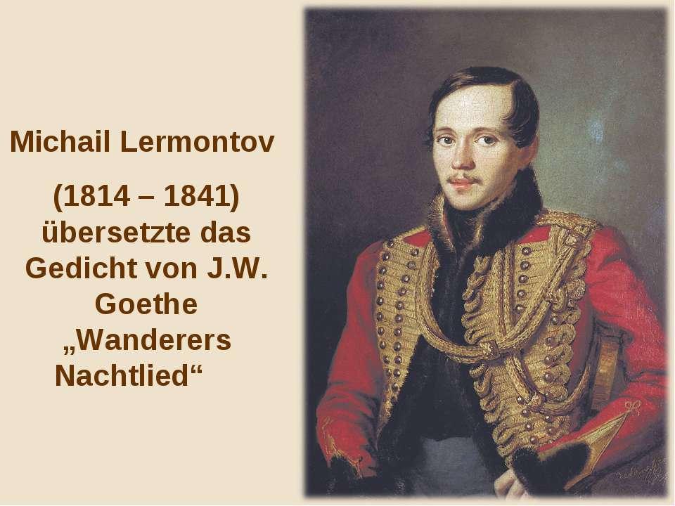 """Michail Lermontov (1814 – 1841) übersetzte das Gedicht von J.W. Goethe """"Wande..."""
