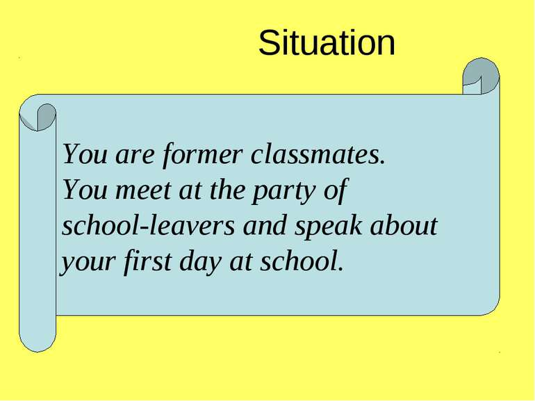 You are former classmates. You meet at the party of school-leavers and speak ...