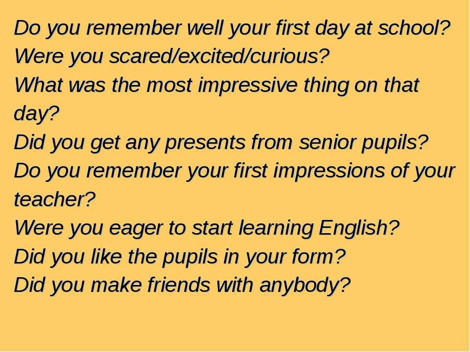 Do you remember well your first day at school? Were you scared/excited/curiou...