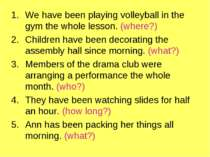 We have been playing volleyball in the gym the whole lesson. (where?) Childre...