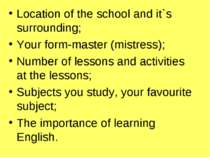 Location of the school and it`s surrounding; Your form-master (mistress); Num...
