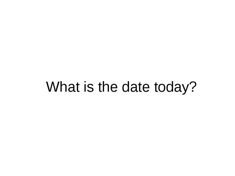 What is the date today?
