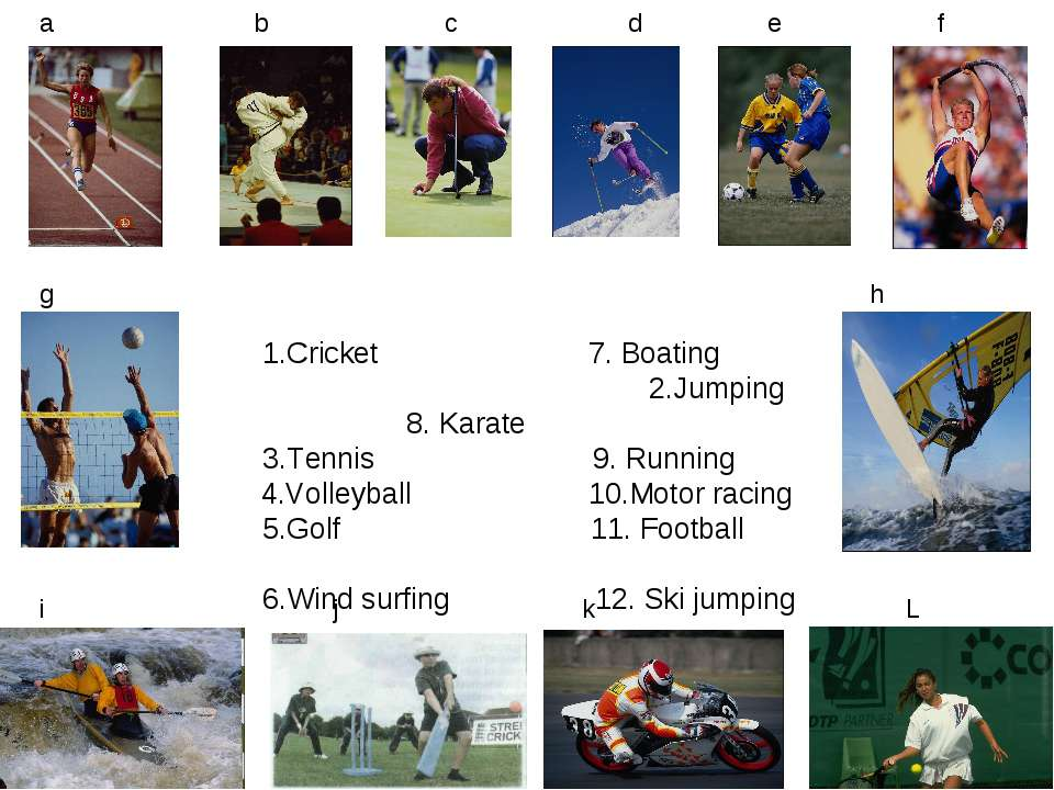 1.Cricket 7. Boating 2.Jumping 8. Karate 3.Tennis 9. Running 4.Volleyball 10....