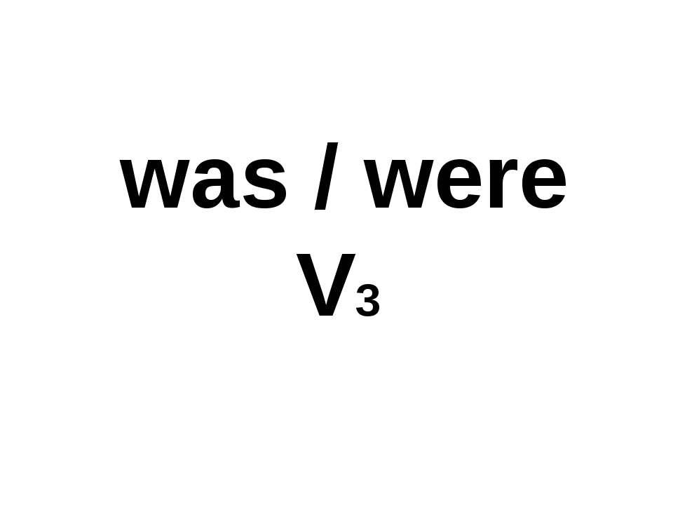 was / were V3