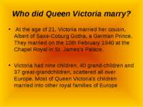 Who did Queen Victoria marry? At the age of 21, Victoria married her cousin, ...