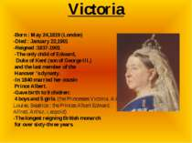 Victoria -Born : May 24,1819 (London) -Died : January 22,1901 -Reigned :1837-...