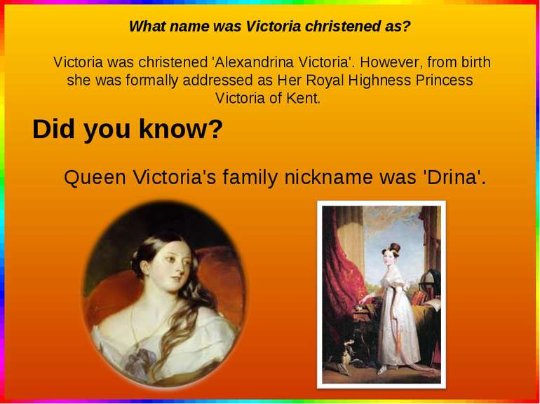 What name was Victoria christened as? Victoria was christened 'Alexandrina Vi...