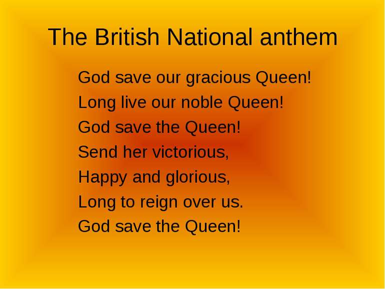 The British National anthem God save our gracious Queen! Long live our noble ...