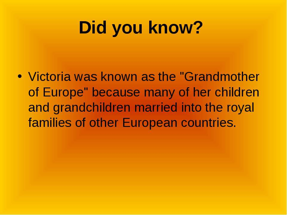 "Did you know? Victoria was known as the ""Grandmother of Europe"" because many ..."
