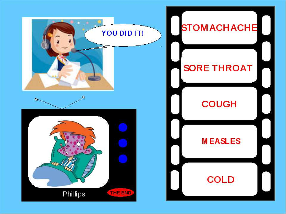 Phillips MEASLES COUGH COLD SORE THROAT STOMACHACHE YOU DID IT! THE END