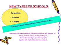 NEW TYPES OF SCHOOLS: Gymnasiums Lyceums Colleges These are the schools where...