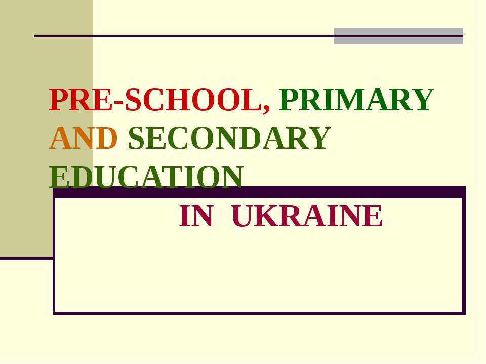 PRE-SCHOOL, PRIMARY AND SECONDARY EDUCATION IN UKRAINE