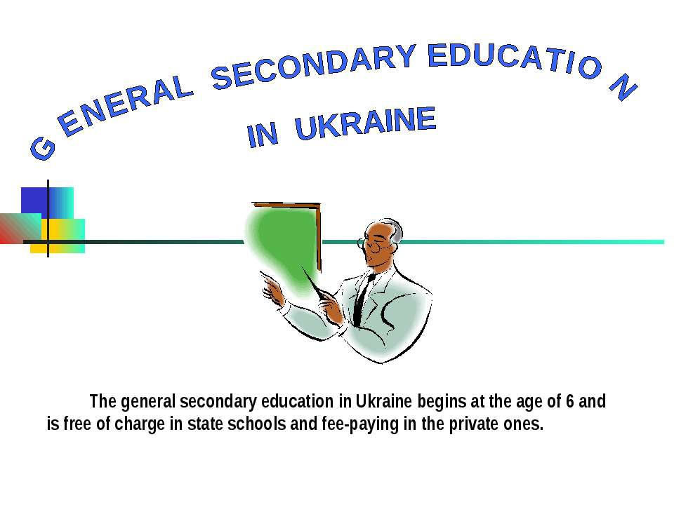 The general secondary education in Ukraine begins at the age of 6 and is free...
