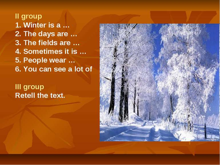 II group 1. Winter is a … 2. The days are … 3. The fields are … 4. Sometimes ...