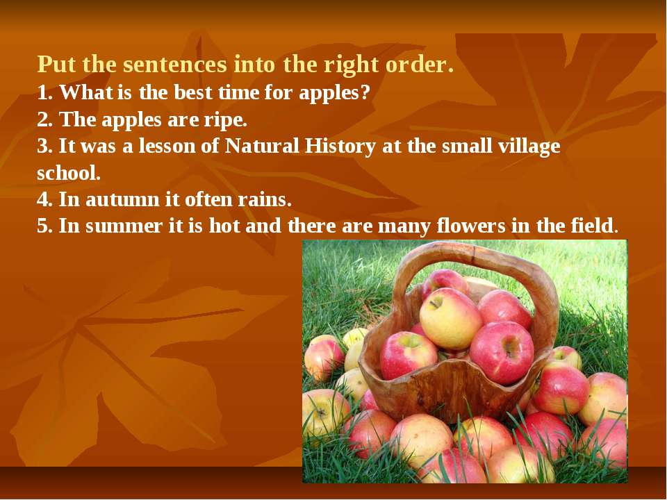 Put the sentences into the right order. 1. What is the best time for apples? ...