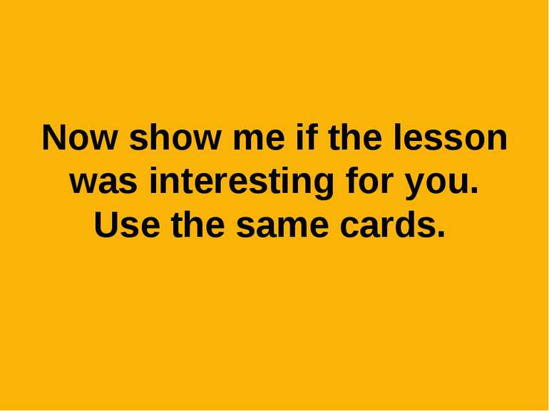 Now show me if the lesson was interesting for you. Use the same cards.
