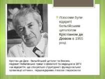 Лізосоми були відкриті бельгійським цитологом Крістіаном де Дювом в 1955 році...