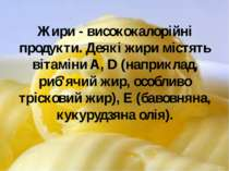 Жири - висококалорійні продукти. Деякі жири містять вітаміни A, D (наприклад,...