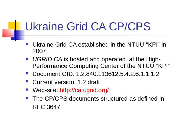 "Ukraine Grid CA CP/CPS Ukraine Grid CA established in the NTUU ""KPI"" in 2007 ..."