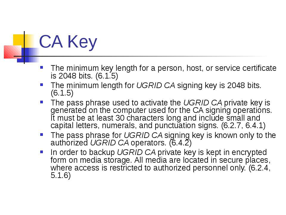 CA Key The minimum key length for a person, host, or service certificate is 2...