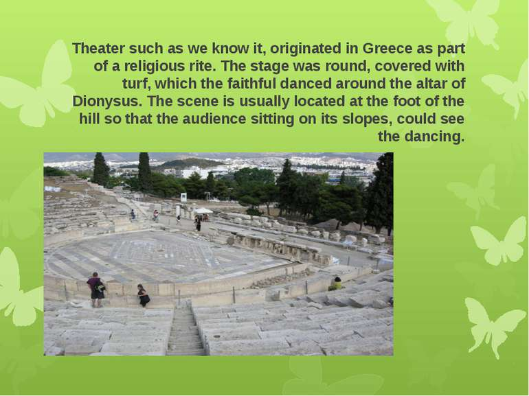 Theater such as we know it, originated in Greece as part of a religious rite....