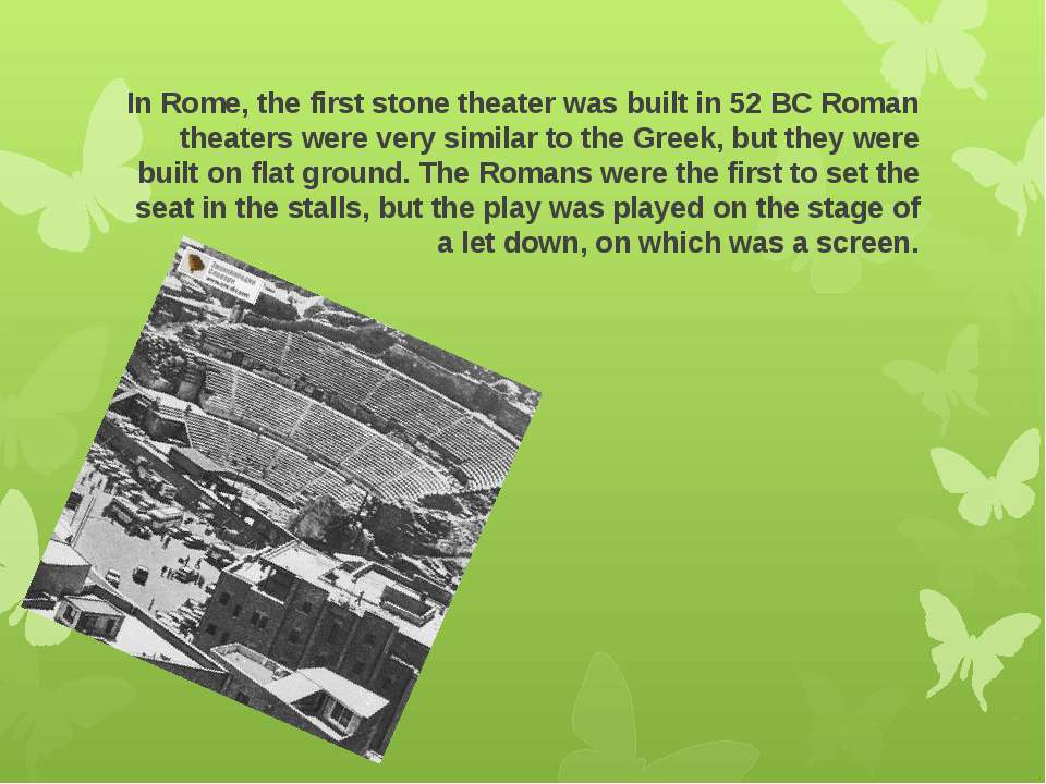 In Rome, the first stone theater was built in 52 BC Roman theaters were very ...