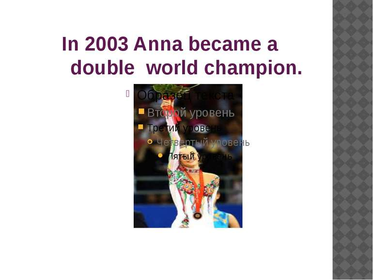 In 2003 Anna became a  double  world champion.