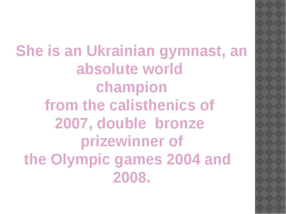 She is an Ukrainian gymnast, an absolute world  champion from the calisthenic...