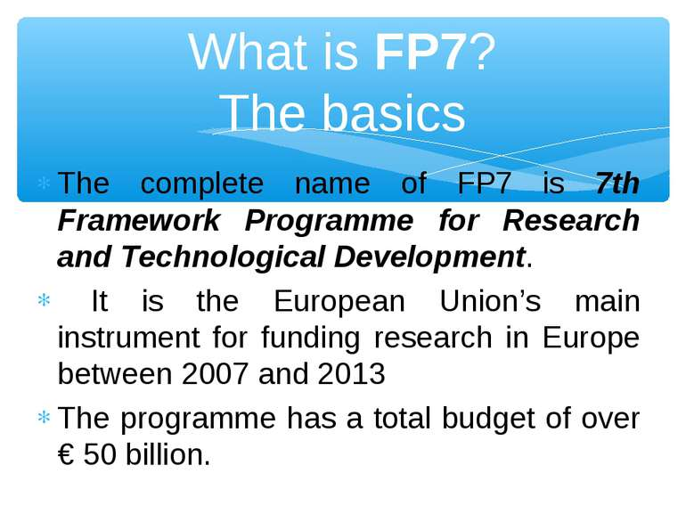 The complete name of FP7 is 7th Framework Programme for Research and Technolo...