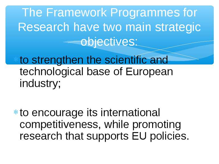 to strengthen the scientific and technological base of European industry; to ...
