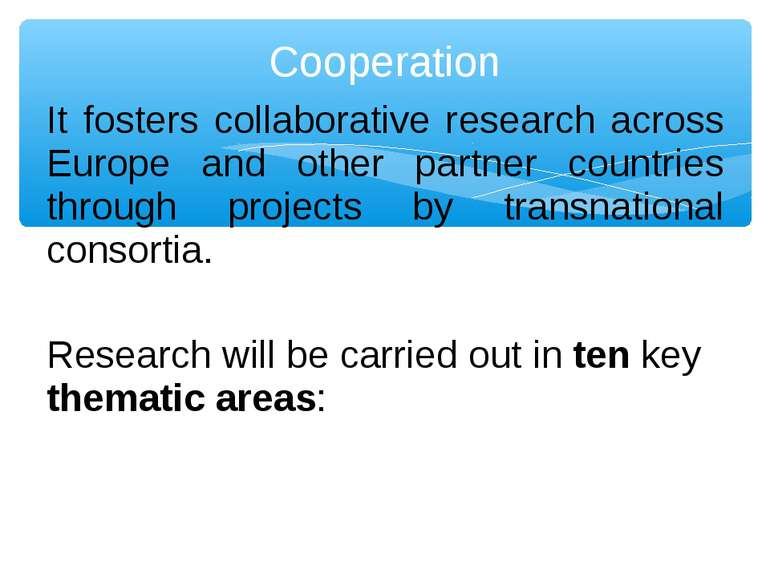 It fosters collaborative research across Europe and other partner countries t...